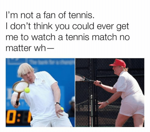 Dank, Match, and Tennis: I'm not a fan of tennis.  I don't think you could ever get  me to watch a tennis match no  matter wh-