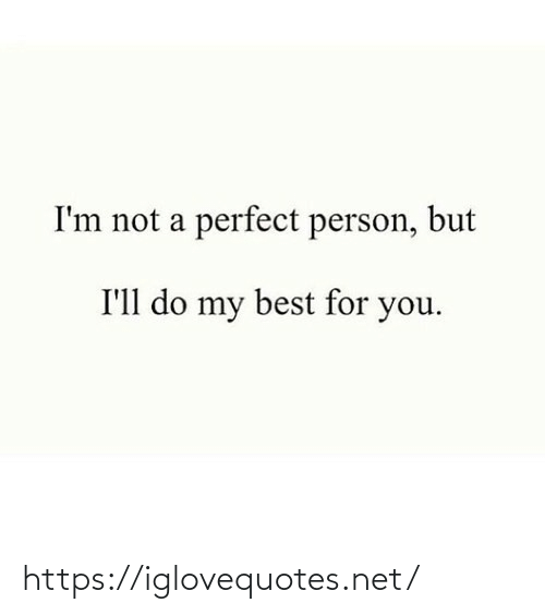 Best, Net, and You: I'm not a perfect person, but  I'll do my best for you. https://iglovequotes.net/