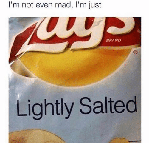 Humans of Tumblr, Mad, and Brand: I'm not even mad, I'm just  BRAND  Lightly Salted