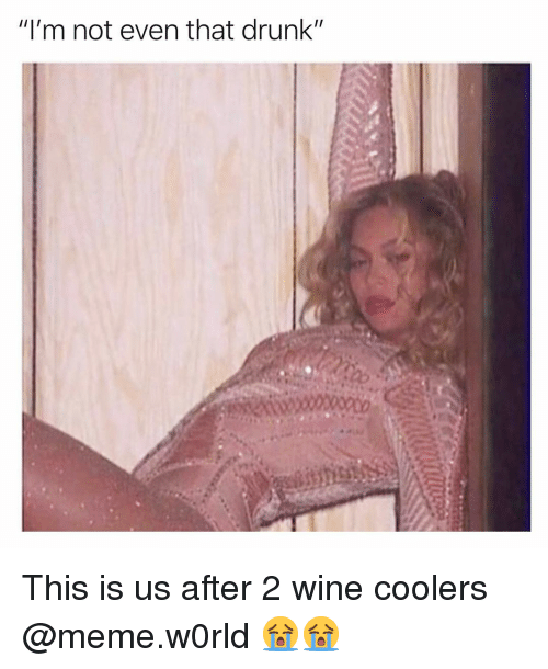 "Drunk, Funny, and Meme: ""I'm not even that drunk""  271 This is us after 2 wine coolers @meme.w0rld 😭😭"