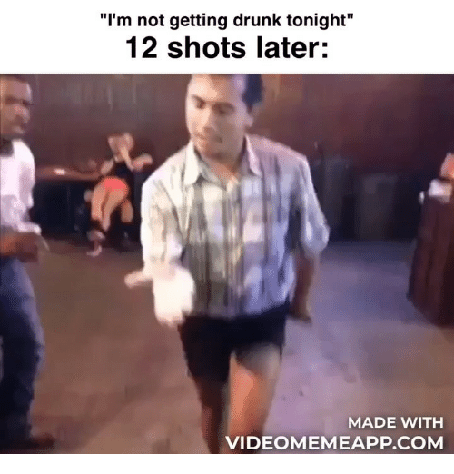 "Drunk, Memes, and 🤖: ""I'm not getting drunk tonight""  12 shots later  MADE WITH  VIDEOMEMEAPP.COM"