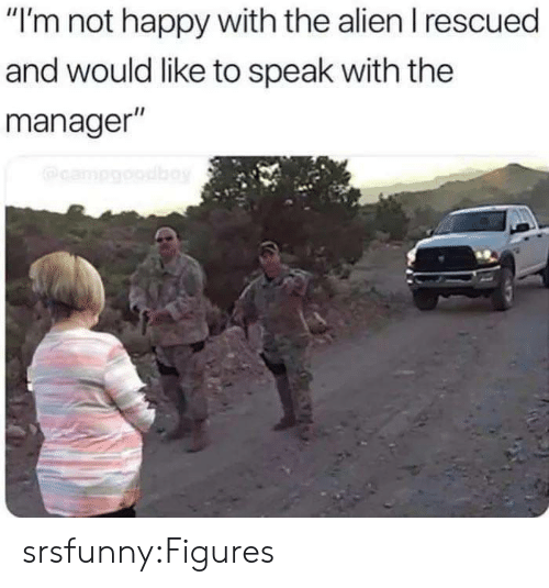 """figures: """"I'm not happy with the alien I rescued  and would like to speak with the  manager""""  campgobay srsfunny:Figures"""