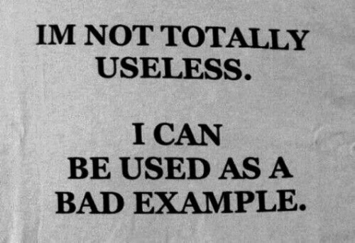 Bad, Can, and Example: IM NOT TOTALLY  USELESS.  I CAN  BE USED AS A  BAD EXAMPLE