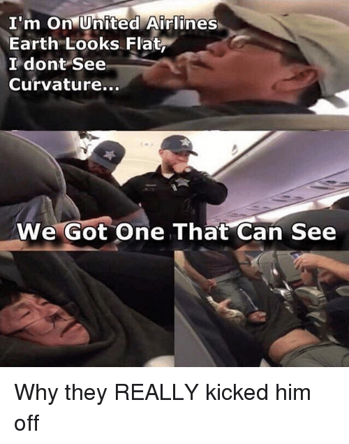 united airlines: I'm On United Airlines  Earth Looks Flat  I dont See  Curvature...  We Got One That Can See Why they REALLY kicked him off