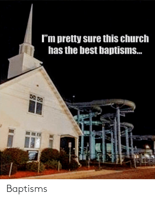 Church, Best, and This: I'm pretty sure this church  has the best baptisms. Baptisms