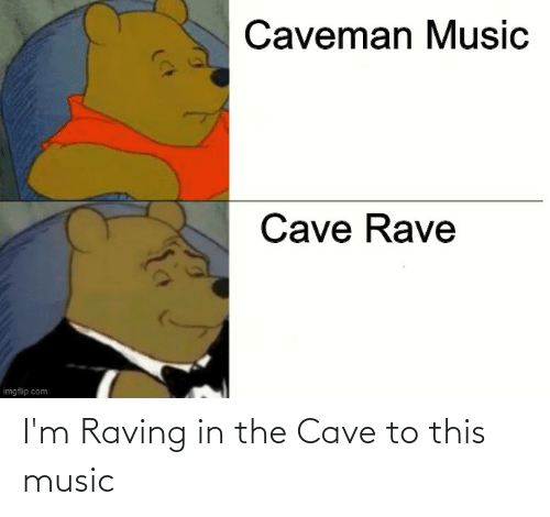 the cave: I'm Raving in the Cave to this music