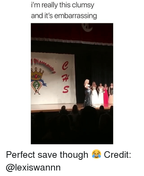 Memes, 🤖, and This: i'm really this clumsy  and it's embarrassing Perfect save though 😂 Credit: @lexiswannn