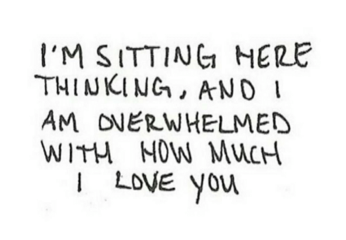 Love, I Love You, and You: I'M SITTING NERE  THINKING, ANO  AM ONERWHELMED  WITH NOW MUCH  I LOVE You