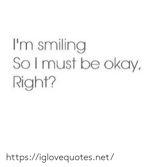 Okay, Net, and Href: I'm smiling  So I must be okay,  Right? https://iglovequotes.net/