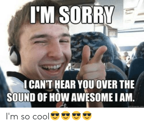 Cool, Im So Cool, and So Cool: I'm so cool😎😎😎😎
