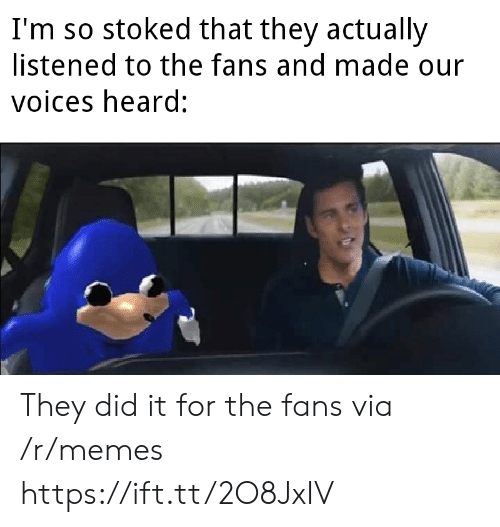 Listened: I'm so stoked that they actually  listened to the fans and made our  voices heard: They did it for the fans via /r/memes https://ift.tt/2O8JxIV