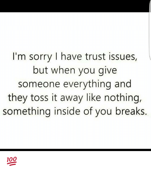 Memes, 🤖, and Trust Issues: I'm sorry I have trust issues,  but when you give  someone everything and  they toss it away like nothing,  something inside of you breaks. 💯