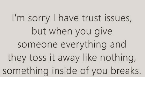 Memes, 🤖, and Trust: I'm sorry I have trust issues,  but when you give  someone everything and  they toss it away like nothing,  something inside of you breaks.