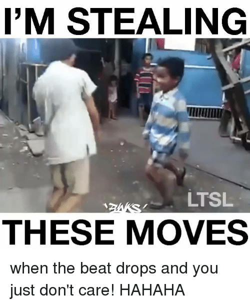 Memes, Beats, and 🤖: I'M STEALING  LTSL  THESE MOVES when the beat drops and you just don't care! HAHAHA