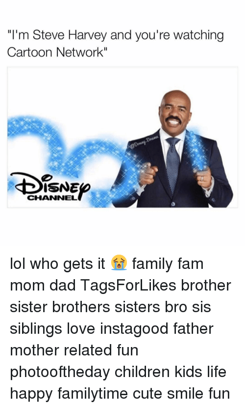 """Relatible: """"I'm Steve Harvey and you're watching  Cartoon Network""""  USNE  CHANNEL lol who gets it 😭 family fam mom dad TagsForLikes brother sister brothers sisters bro sis siblings love instagood father mother related fun photooftheday children kids life happy familytime cute smile fun"""
