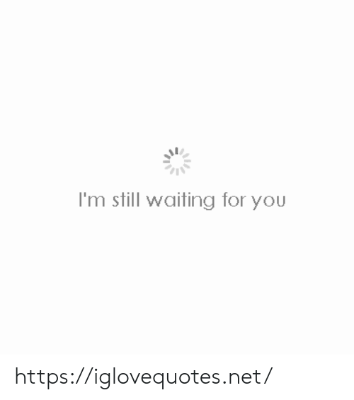 Waiting..., Net, and You: I'm still waiting for you https://iglovequotes.net/
