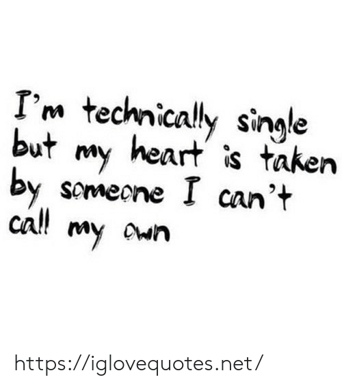 Taken, Heart, and Single: I'm technically single  but my heart is taken  by scmecne I can't  call my awn https://iglovequotes.net/