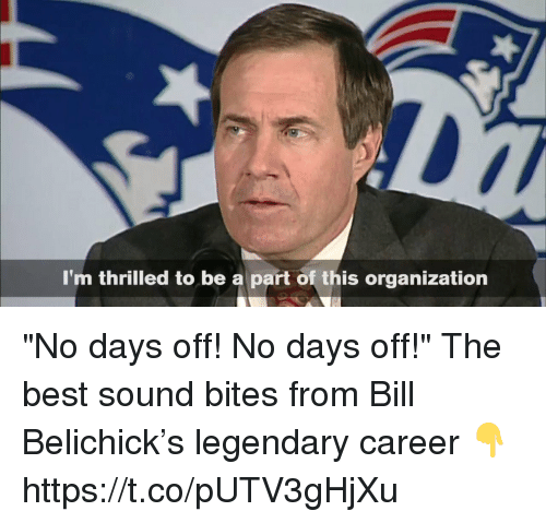 "Bill Belichick, Memes, and Best: I'm thrilled to be a part of this organization ""No days off! No days off!""  The best sound bites from Bill Belichick's legendary career 👇 https://t.co/pUTV3gHjXu"