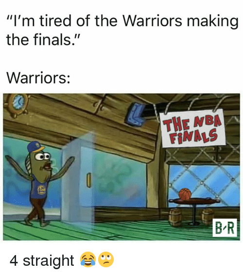 """Finals, Nba, and Warriors: """"I'm tired of the Warriors making  the finals.""""  Warriors:  THE NBA A  FINALS  CD  B R 4 straight 😂🙄"""