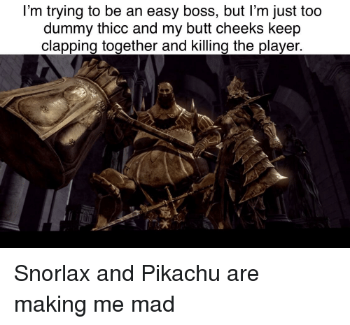 Butt, Pikachu, and Mad: I'm trying to be an easy boss, but I'm just too  dummy thicc and my butt cheeks keep  clapping together and killing the playe