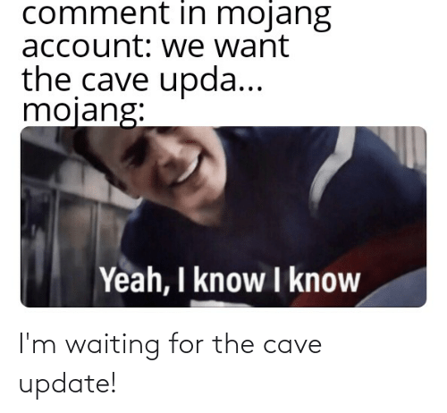 the cave: I'm waiting for the cave update!