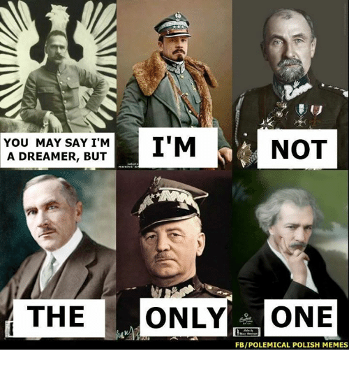 Polish Memes: I'M  YOU MAY SAY I'M  NOT  A DREAMER, BUT  THE ONLY ONE  FBIPOLEMICAL POLISH MEMES