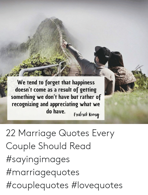 appreciating: Ima  We tend to forget that happiness  doesn't come as a result of getting  something we don't have but rather of  recognizing and appreciating what we 22 Marriage Quotes Every Couple Should Read #sayingimages #marriagequotes #couplequotes #lovequotes