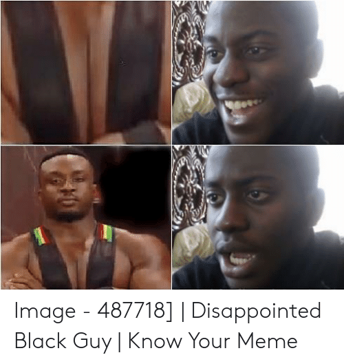 Image 487718 Disappointed Black Guy Know Your Meme