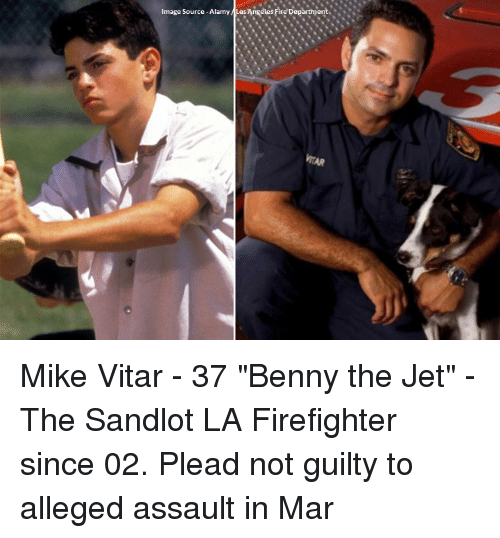 """Memes, Jets, and Firefighter: Image Source-Alamy Las Angeles Fire Department .N. Mike Vitar - 37 """"Benny the Jet"""" - The Sandlot LA Firefighter since 02. Plead not guilty to alleged assault in Mar"""
