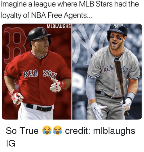 Mlb, Nba, and True: Imagine a league where MLB Stars had the  loyalty of NBA Free Agents.  MLBLAUGHS So True 😂😂  credit: mlblaughs IG