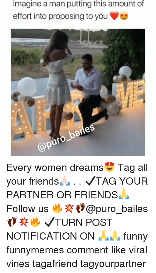 Friends, Funny, and Memes: Imagine a man putting this amount of  effort into proposing to you  @P Every women dreams😍 Tag all your friends🙏🏻 . . ✔TAG YOUR PARTNER OR FRIENDS🙏 Follow us 🔥💥👣@puro_bailes👣💥🔥 ✔TURN POST NOTIFICATION ON 🙏🙏 funny funnymemes comment like viral vines tagafriend tagyourpartner