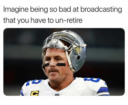 Bad, Nfl, and Imagine: Imagine being so bad at broadcasting  that you have to un-retire