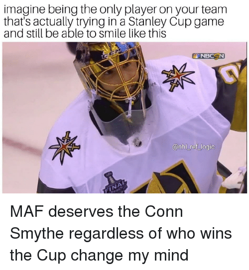 Logic, Memes, and National Hockey League (NHL): imagine being the only player on your team  that's actually trying in a Stanley Cup game  and still be able to smile like this  @nhl _ref logic MAF deserves the Conn Smythe regardless of who wins the Cup change my mind