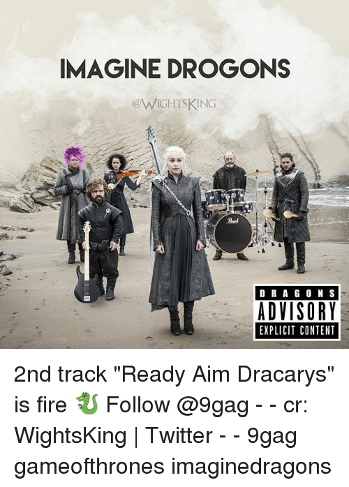 "Aimfully: IMAGINE DROGONS  eWIGHISKING  D RA GO N S  ADVISORY  EXPLICIT CONTENT 2nd track ""Ready Aim Dracarys"" is fire 🐉 Follow @9gag - - cr: WightsKing 