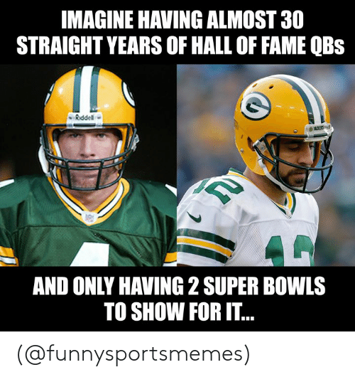Nfl, Super, and Super Bowls: IMAGINE HAVING ALMOST 30  STRAIGHT YEARS OF HALL OF FAME QBs  Riddel  ACKERS  AND ONLY HAVING 2 SUPER BOWLS  TO SHOW FOR IT.. (@funnysportsmemes)