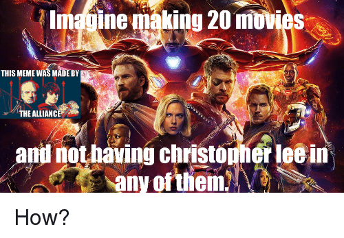 Meme, Movies, and How: Imagine makiug 20 movies  THIS MEME WAS MADE BY  THE ALLIANCE  and not having christouner leein How?