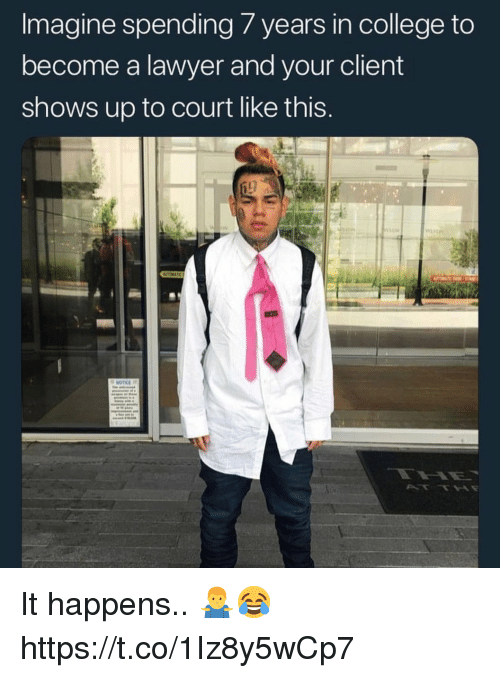College, Lawyer, and Imagine: Imagine spending 7 years in college to  become a lawyer and your client  shows up to court like this It happens.. 🤷‍♂️😂 https://t.co/1Iz8y5wCp7