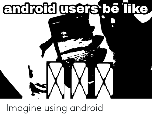 Android: Imagine using android
