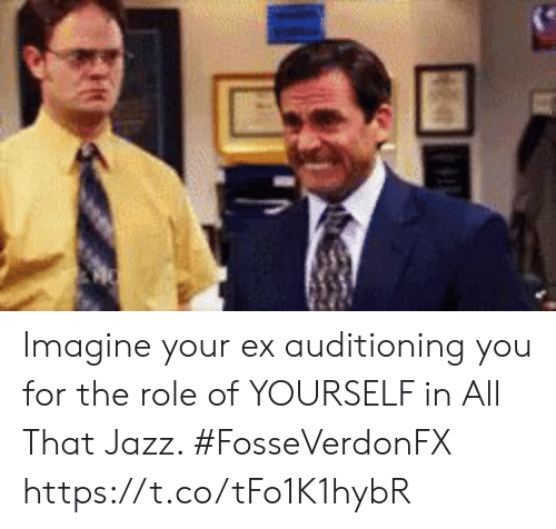 Memes, All That, and 🤖: Imagine your ex auditioning you for the role of YOURSELF in All That Jazz. #FosseVerdonFX https://t.co/tFo1K1hybR