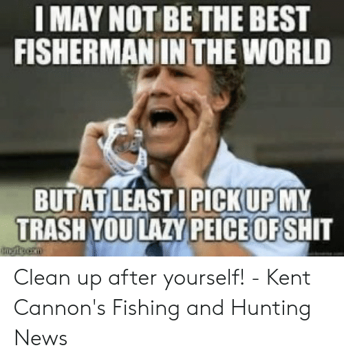 IMAY NOT BE THE BEST FISHERMAN IN THE WORLD