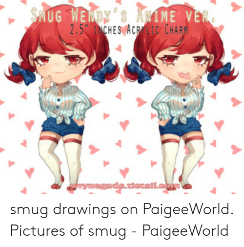 Paigeeworld: IME V  M  MUG WEN  ES ACPLIC CHAR  2.5CH  de.otall smug drawings on PaigeeWorld. Pictures of smug - PaigeeWorld
