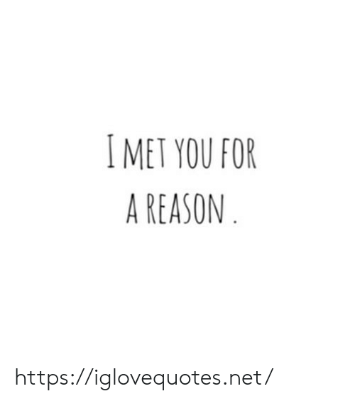 Reason, Net, and You: IMET YOU FOR  A REASON https://iglovequotes.net/