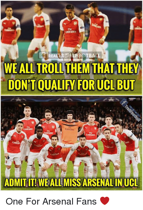 Arsenal, Memes, and Troll: imirates  WE ALL TROLL THEM THAT THEY  DON'TQUALIFY FOR UCL BUT  tmirate  Emirates  ADMITIT! WEALL MISS ARSENAL IN UCL One For Arsenal Fans ❤️