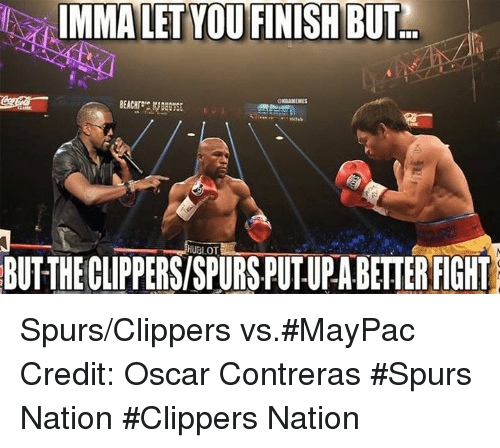 hublot: IMMA LET YOU FINISH BUT  GNBAMEMES  HUBLOT  BUTTHECLIPPERSISPURSPUTUPABETTERFIGHT Spurs/Clippers vs.#MayPac Credit: Oscar Contreras  #Spurs Nation #Clippers Nation