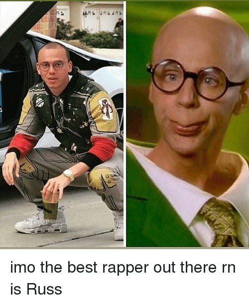 Best, Dank Memes, and Imo: imo the best rapper out there rn is Russ