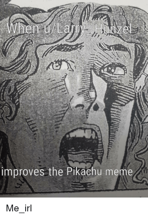 Meme, Pikachu, and Irl: improves the Pikachu meme