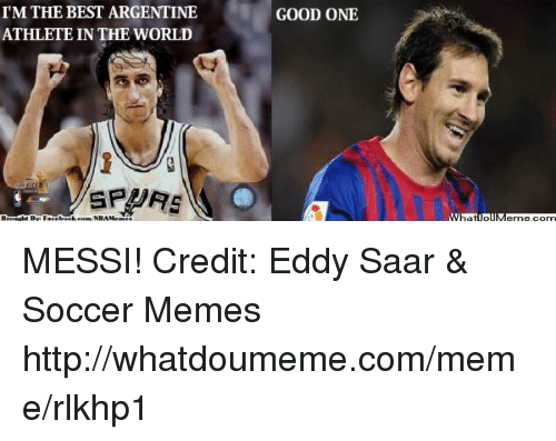 Meme, Memes, and Nba: IMTHE BEST ARGENTINE  ATHLETE IN THE WORLD  GOOD ONE  WIMPatiollMeme.com MESSI! Credit: Eddy Saar & Soccer Memes  http://whatdoumeme.com/meme/rlkhp1