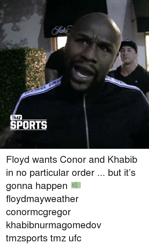 Memes, Sports, and Ufc: IMZ  SPORTS Floyd wants Conor and Khabib in no particular order ... but it's gonna happen 💵 floydmayweather conormcgregor khabibnurmagomedov tmzsports tmz ufc