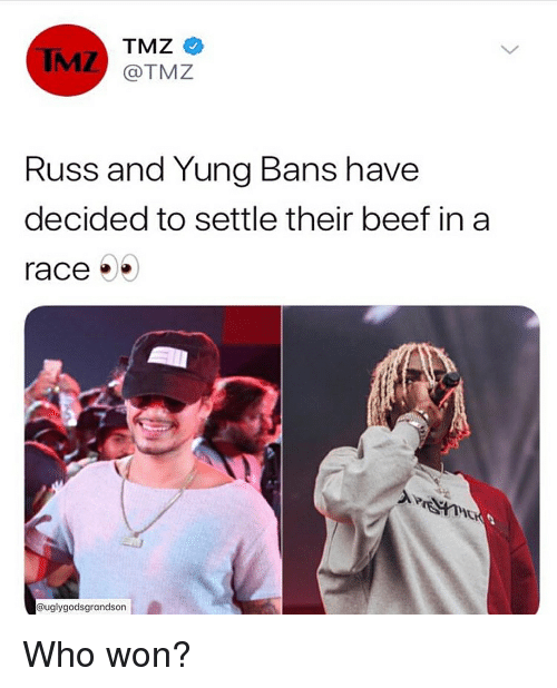 Who Won: IMZ  TMZ  @TMZ  Russ and Yung Bans have  decided to settle their beef in a  race  @uglygodsgrandson Who won?