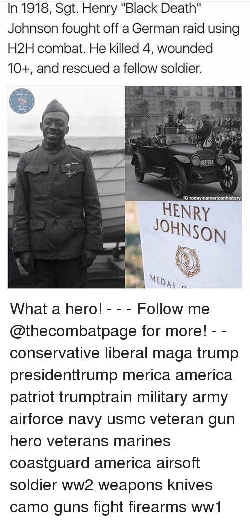 """Combate: In 1918, Sgt. Henry """"Black Death""""  Johnson fought off a German raid using  H2H combat. He killed 4, wounded  10+, and rescued a fellow soldier.  IG today inamericanhistory  HENRY  JOHNSON  MEDA What a hero! - - - Follow me @thecombatpage for more! - - conservative liberal maga trump presidenttrump merica america patriot trumptrain military army airforce navy usmc veteran gun hero veterans marines coastguard america airsoft soldier ww2 weapons knives camo guns fight firearms ww1"""